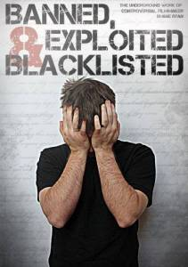 Banned, Exploited & Blacklisted: The Underground Work of Controversial Filmmaker Shane Ryan / Banned, Exploited & Blacklisted: The Underground Work of Controversial Filmmaker Shane Ryan (2016)