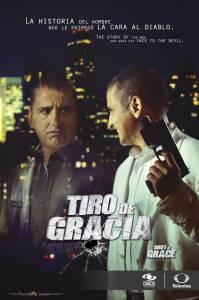 Завершающий выстрел (сериал) / Tiro de Gracia (2015 (1 сезон))